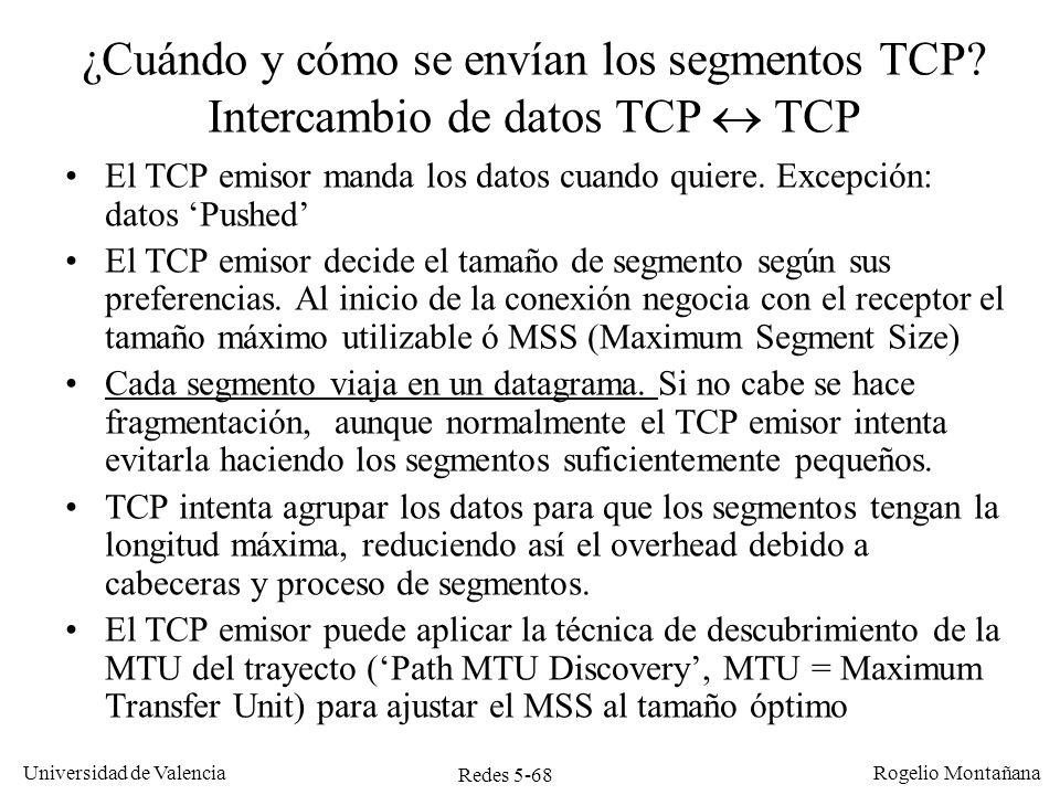 Redes 5-68 Universidad de Valencia Rogelio Montañana ¿Cuándo y cómo se envían los segmentos TCP? Intercambio de datos TCP TCP El TCP emisor manda los