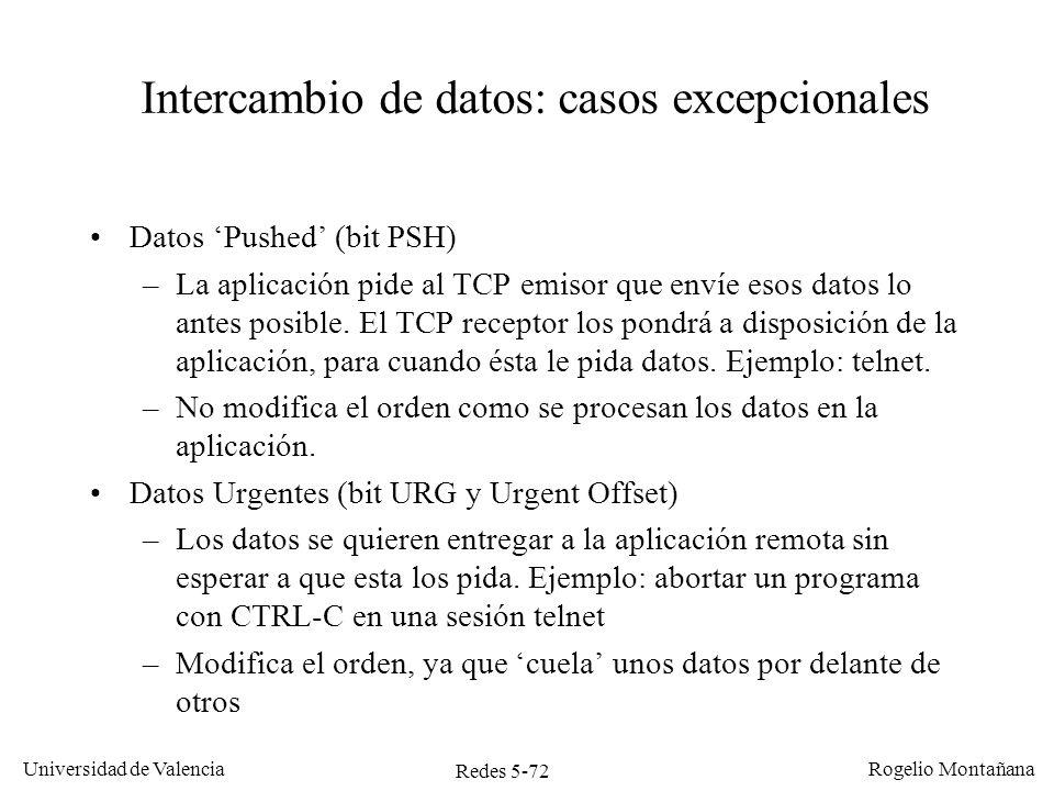 Redes 5-72 Universidad de Valencia Rogelio Montañana Intercambio de datos: casos excepcionales Datos Pushed (bit PSH) –La aplicación pide al TCP emiso
