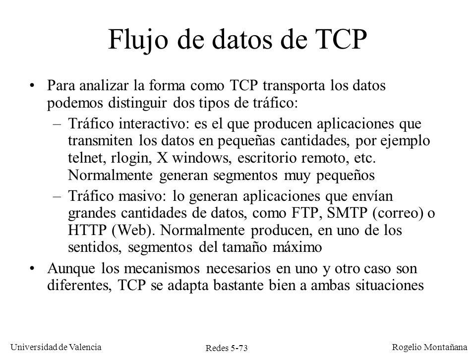 Redes 5-73 Universidad de Valencia Rogelio Montañana Flujo de datos de TCP Para analizar la forma como TCP transporta los datos podemos distinguir dos