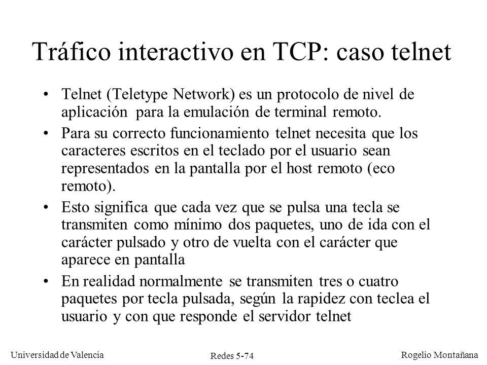 Redes 5-74 Universidad de Valencia Rogelio Montañana Tráfico interactivo en TCP: caso telnet Telnet (Teletype Network) es un protocolo de nivel de apl