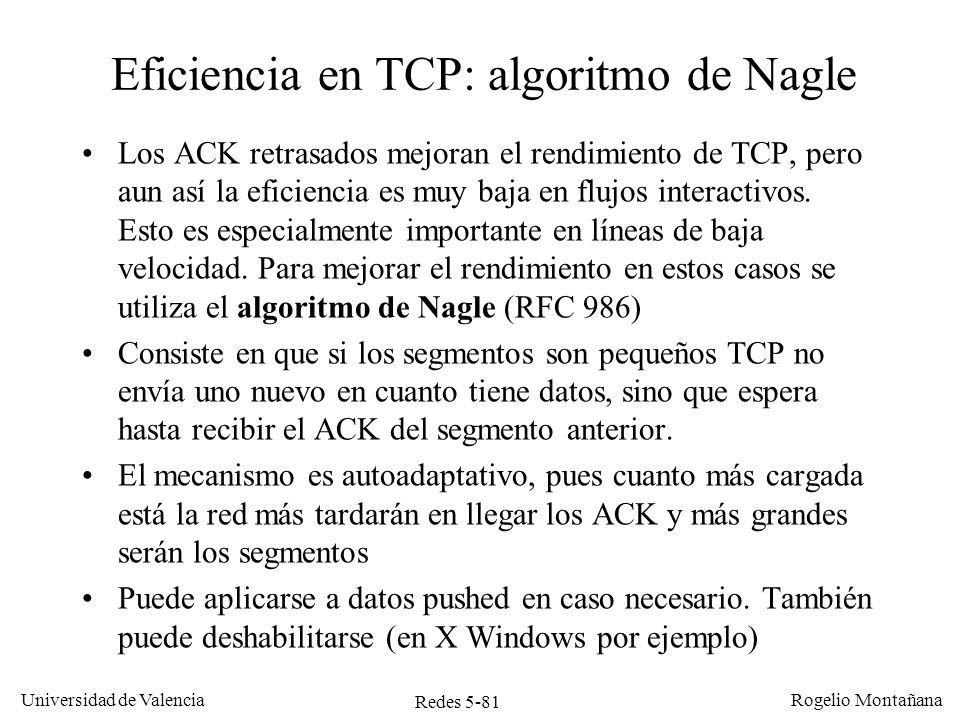 Redes 5-81 Universidad de Valencia Rogelio Montañana Eficiencia en TCP: algoritmo de Nagle Los ACK retrasados mejoran el rendimiento de TCP, pero aun