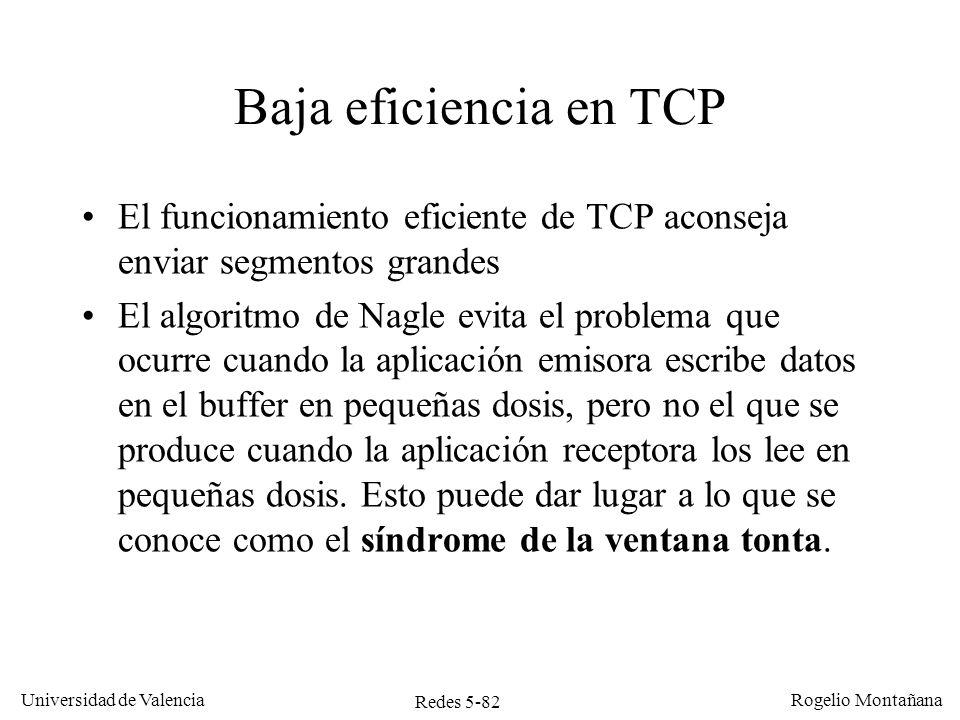 Redes 5-82 Universidad de Valencia Rogelio Montañana Baja eficiencia en TCP El funcionamiento eficiente de TCP aconseja enviar segmentos grandes El al