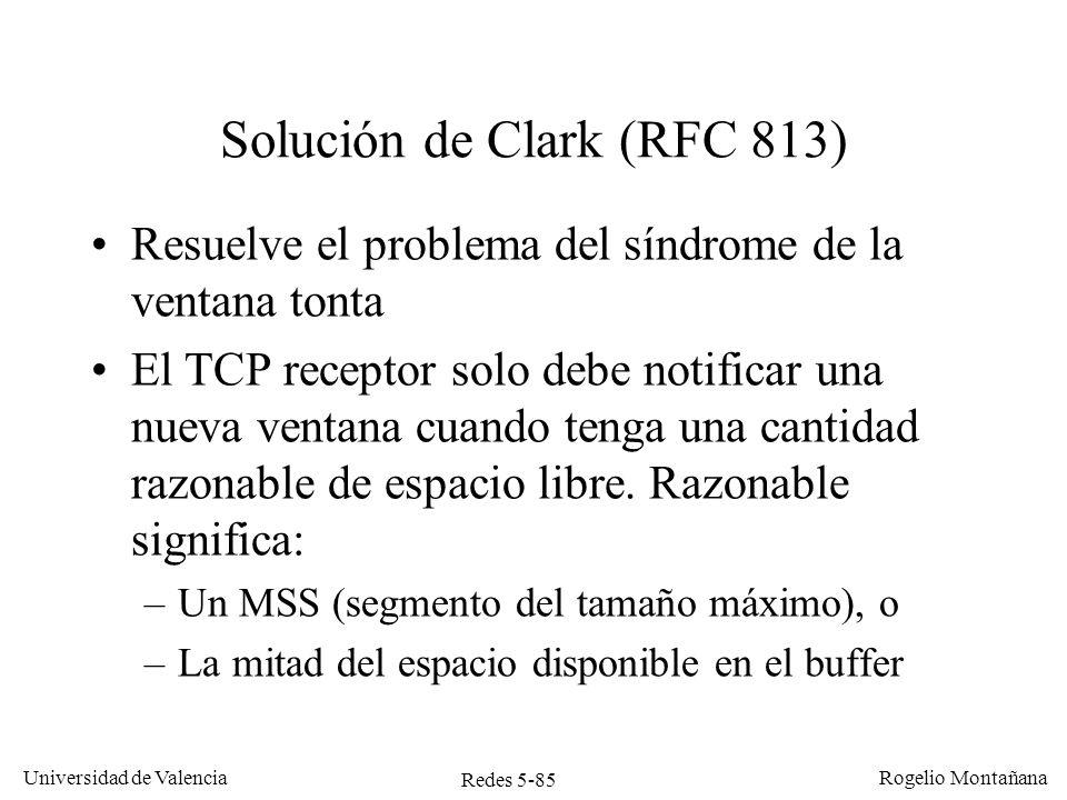 Redes 5-85 Universidad de Valencia Rogelio Montañana Solución de Clark (RFC 813) Resuelve el problema del síndrome de la ventana tonta El TCP receptor
