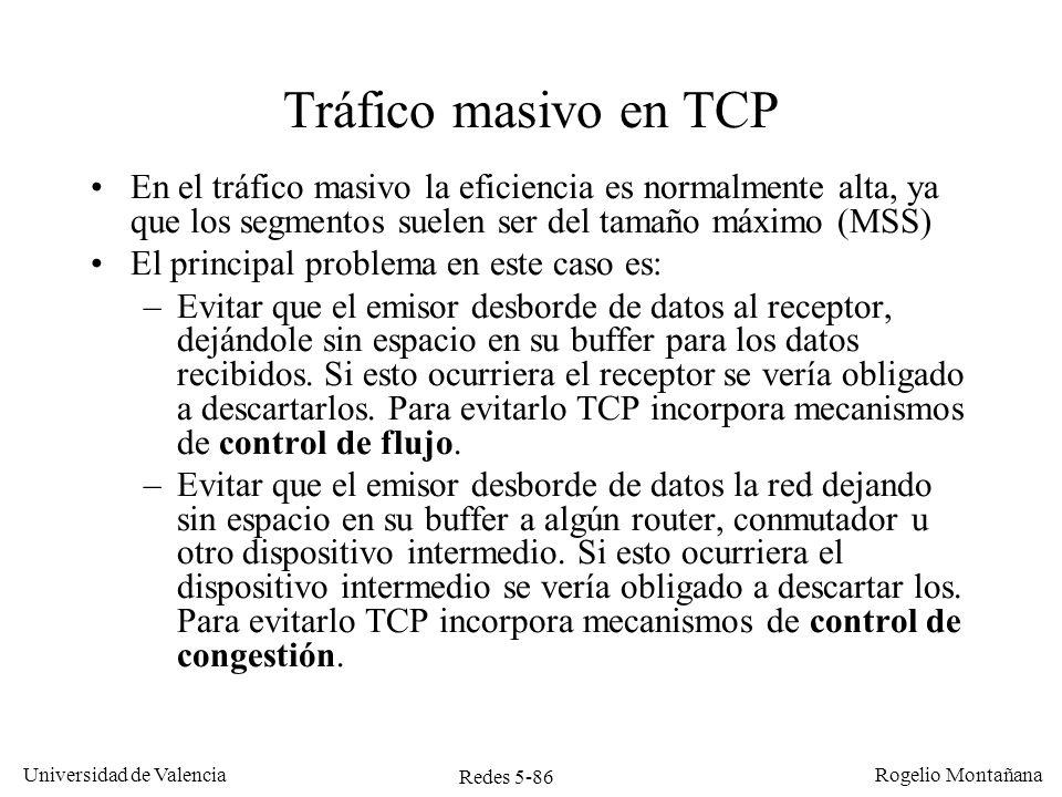 Redes 5-86 Universidad de Valencia Rogelio Montañana Tráfico masivo en TCP En el tráfico masivo la eficiencia es normalmente alta, ya que los segmento