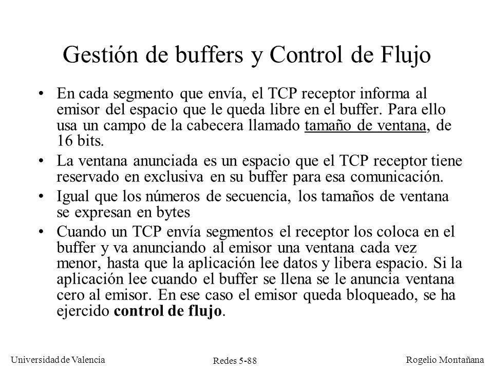 Redes 5-88 Universidad de Valencia Rogelio Montañana Gestión de buffers y Control de Flujo En cada segmento que envía, el TCP receptor informa al emis