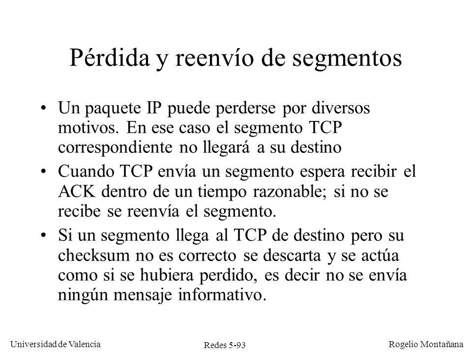 Redes 5-93 Universidad de Valencia Rogelio Montañana Pérdida y reenvío de segmentos Un paquete IP puede perderse por diversos motivos. En ese caso el