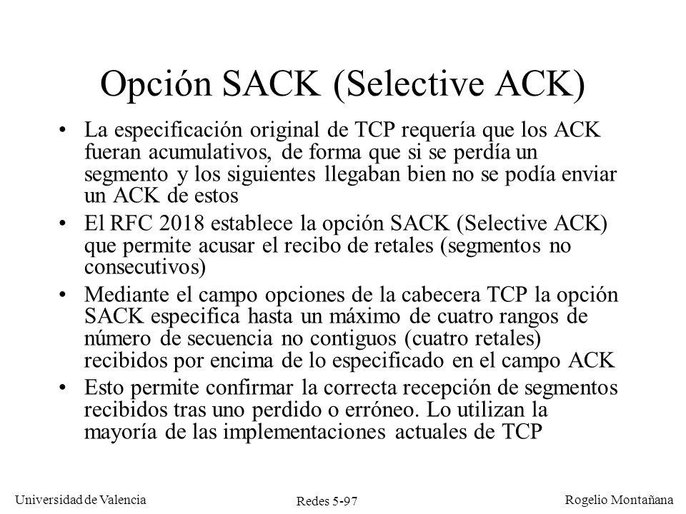 Redes 5-97 Universidad de Valencia Rogelio Montañana Opción SACK (Selective ACK) La especificación original de TCP requería que los ACK fueran acumula