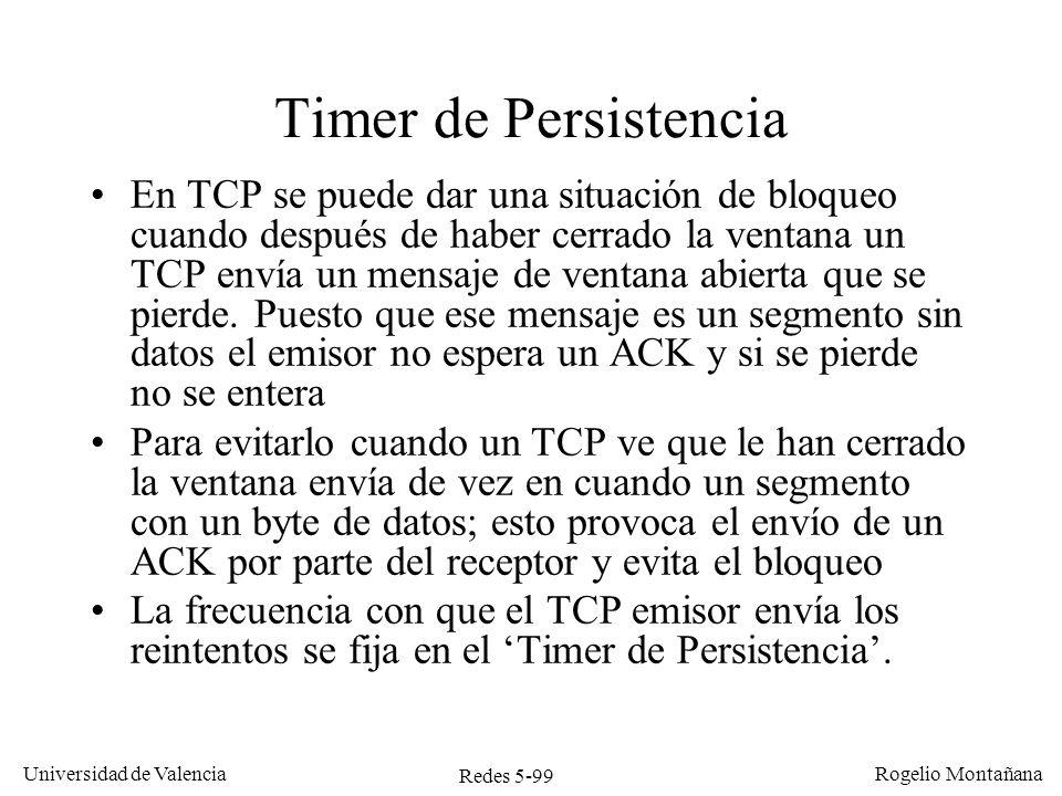 Redes 5-99 Universidad de Valencia Rogelio Montañana Timer de Persistencia En TCP se puede dar una situación de bloqueo cuando después de haber cerrad
