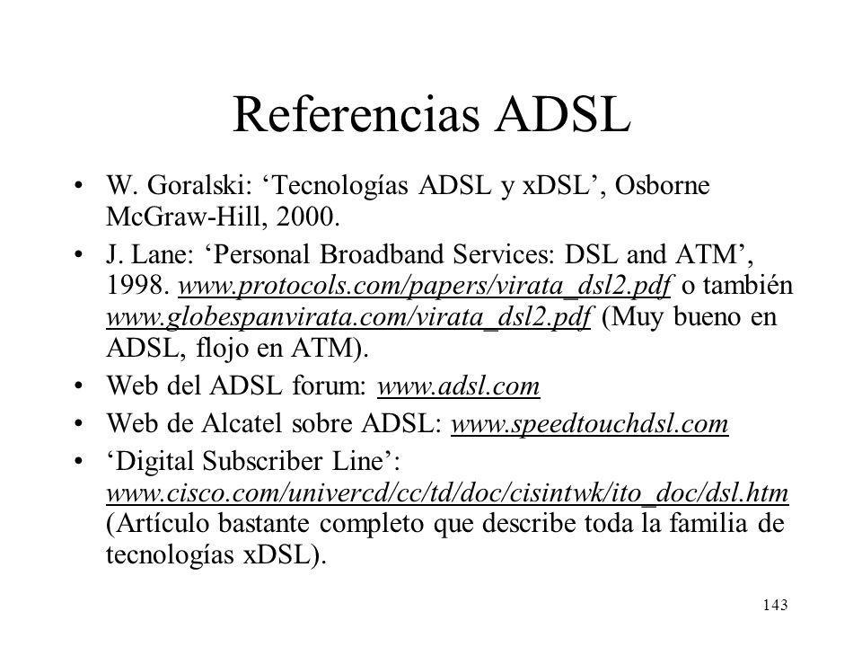 142 Normativas ADSL en España Información sobre disponibilidad y legislación aplicable al servicio ADSL: www.sgc.mfom.es/adsl/top_adsl.htm. Informació