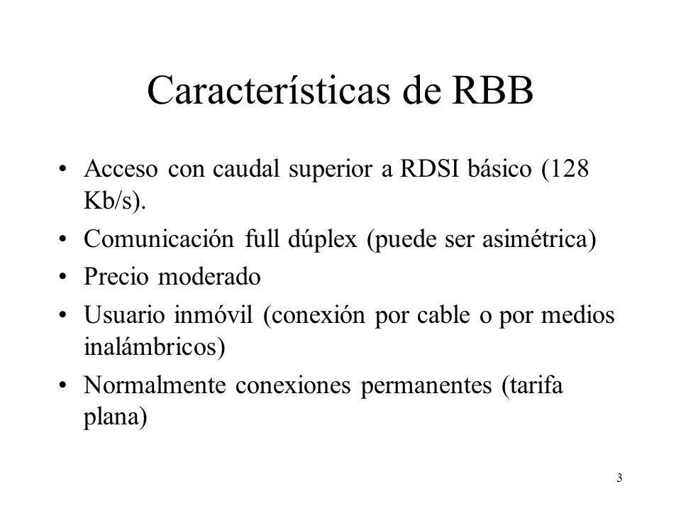 3 Características de RBB Acceso con caudal superior a RDSI básico (128 Kb/s).