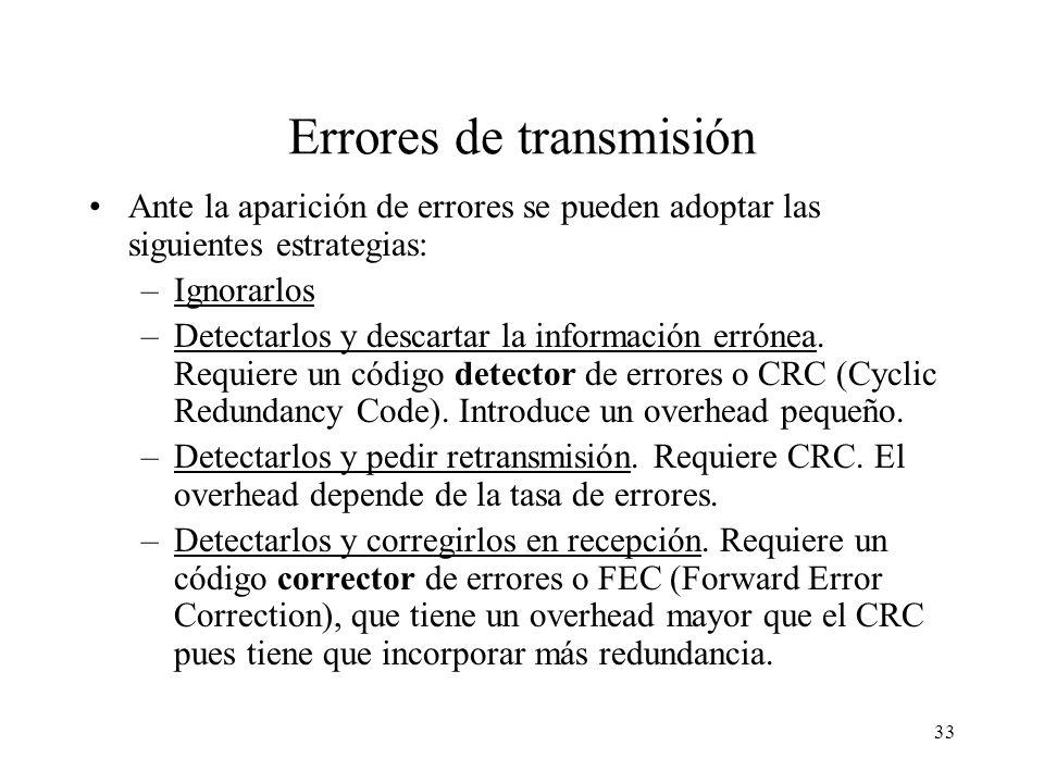 32 Errores de transmisión Algunos valores de BER típicos: –Ethernet 10BASE-5: <10 -8 –Ethernet 10/100/1000BASE-T: <10 -10 –Ethernet 10/100BASE-F, FDDI