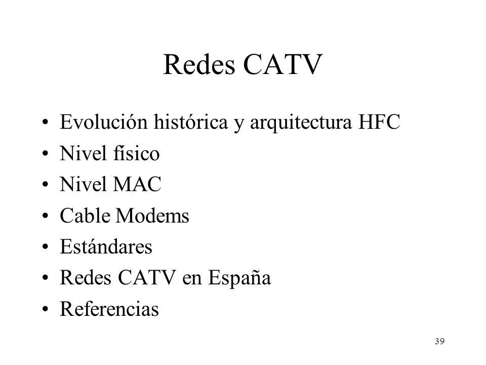 38 Sumario Introducción Fundamentos técnicos Redes CATV ADSL y xDSL Redes basadas en fibra: FTTC y FTTH Sistemas inalámbricos: LMDS y satélite Compara