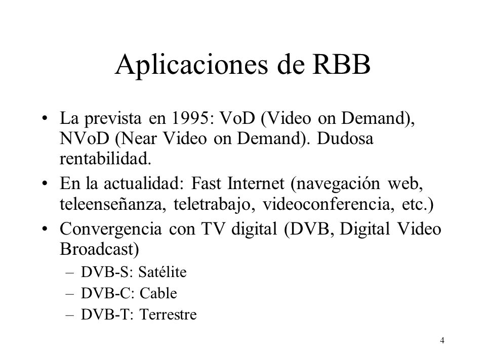 3 Características de RBB Acceso con caudal superior a RDSI básico (128 Kb/s). Comunicación full dúplex (puede ser asimétrica) Precio moderado Usuario
