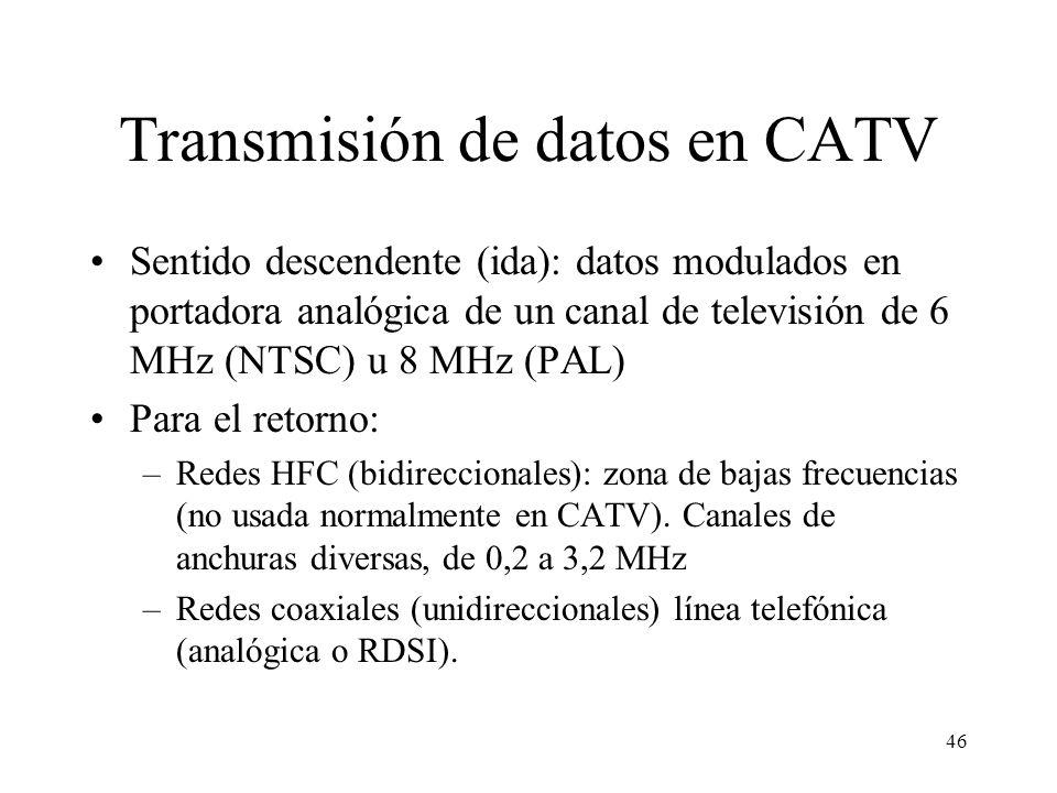 45 Elementos de comunicación en una red CATV HFC Señal modulada de radiofrecuencia Ordenador (o hub) Cable módem Red CATV HFC Backbone operador Intern