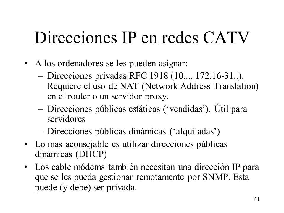 80 Servicios IP en redes CATV Por sencillez, comodidad y seguridad se utiliza DHCP para asignación de direcciones IP (el usuario no puede falsear su d