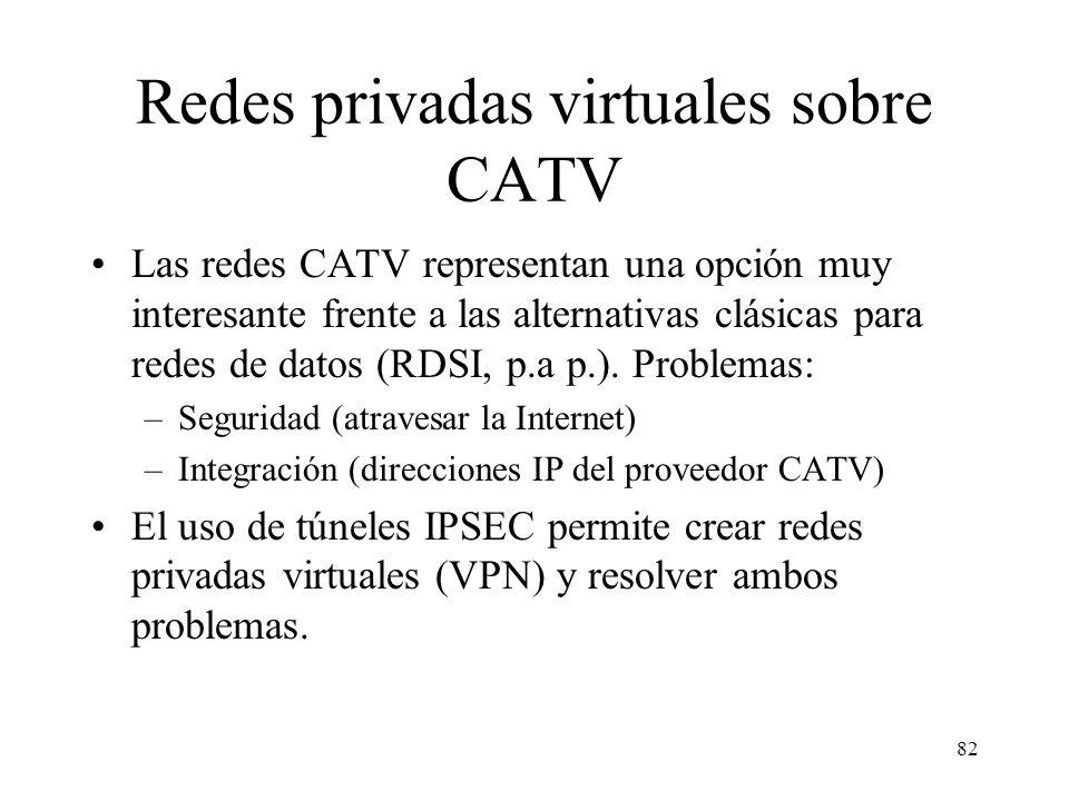 81 Direcciones IP en redes CATV A los ordenadores se les pueden asignar: –Direcciones privadas RFC 1918 (10..., 172.16-31..). Requiere el uso de NAT (