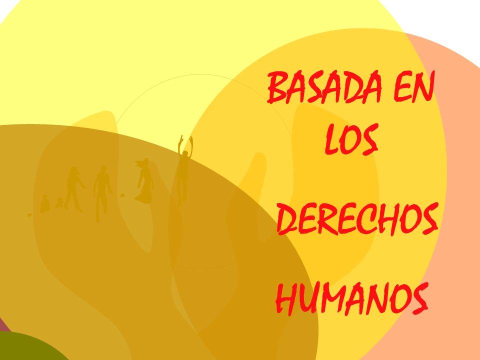 BASADA EN LOS DERECHOS HUMANOS