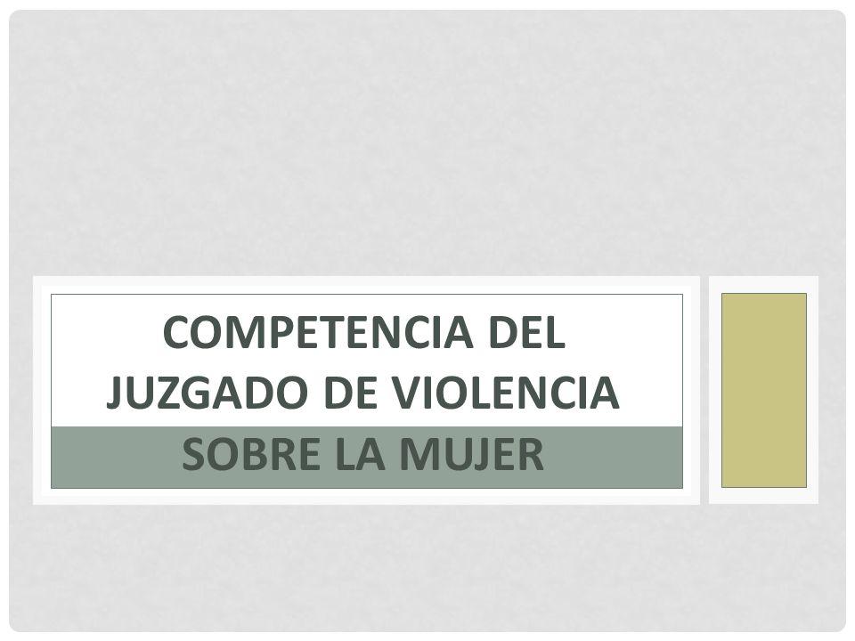 COMPETENCIA DEL JUZGADO DE VIOLENCIA SOBRE LA MUJER