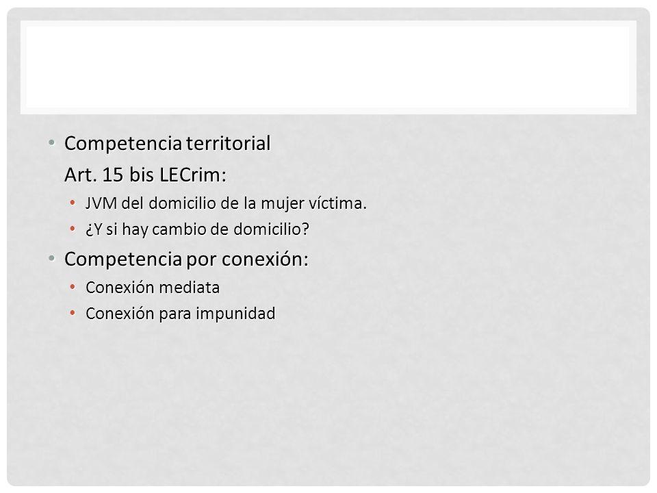 COMPETENCIA Competencia territorial Competencia territorial Art. 15 bis LECrim: JVM del domicilio de la mujer víctima. JVM del domicilio de la mujer v