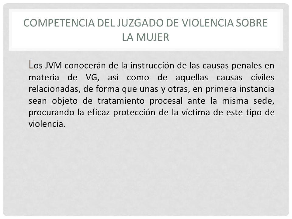 os JVM conocerán de la instrucción de las causas penales en materia de VG, así como de aquellas causas civiles relacionadas, de forma que unas y otras