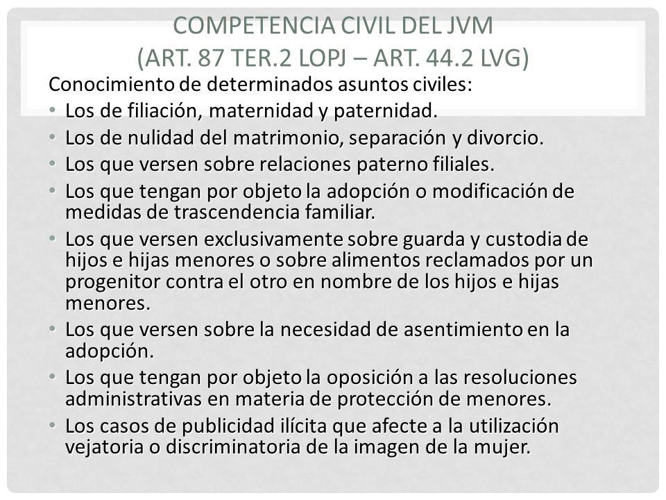 COMPETENCIA CIVIL DEL JVM (ART. 87 TER.2 LOPJ – ART. 44.2 LVG) Conocimiento de determinados asuntos civiles: Los de filiación, maternidad y paternidad