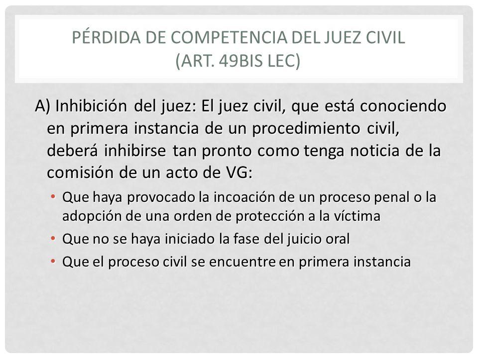 PÉRDIDA DE COMPETENCIA DEL JUEZ CIVIL (ART. 49BIS LEC) A) Inhibición del juez: El juez civil, que está conociendo en primera instancia de un procedimi