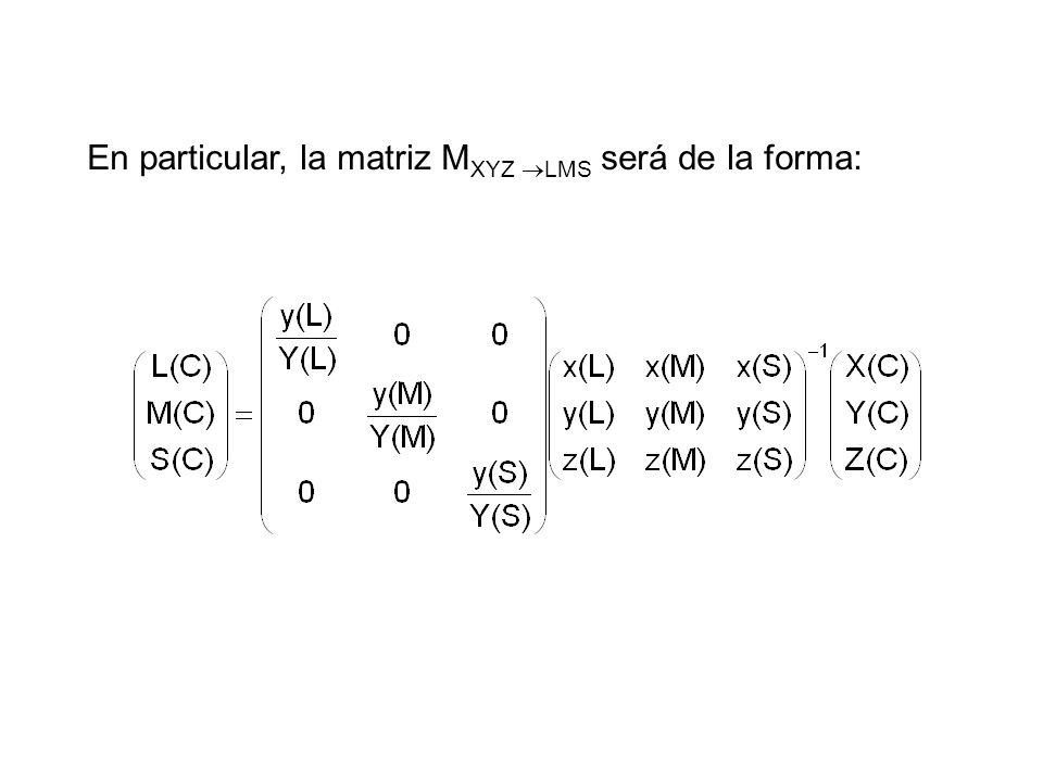 En particular, la matriz M XYZ LMS será de la forma: