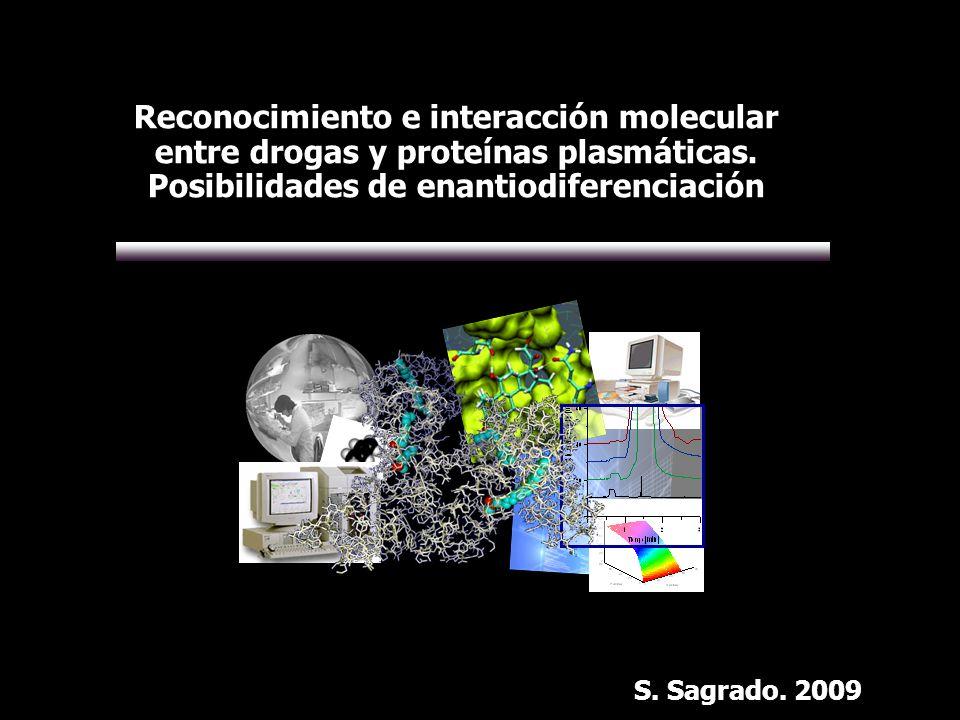 Reconocimiento e interacción molecular entre drogas y proteínas plasmáticas. Posibilidades de enantiodiferenciación S. Sagrado. 2009