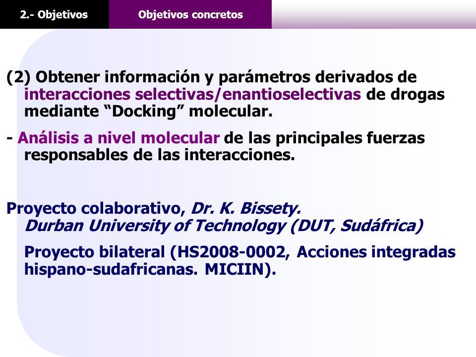 2.- ObjetivosObjetivos concretos (2) Obtener información y parámetros derivados de interacciones selectivas/enantioselectivas de drogas mediante Docki