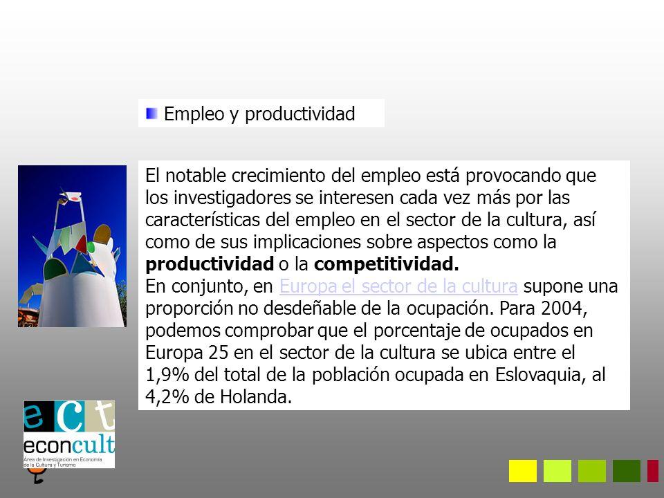 Empleo y productividad El notable crecimiento del empleo está provocando que los investigadores se interesen cada vez más por las características del empleo en el sector de la cultura, así como de sus implicaciones sobre aspectos como la productividad o la competitividad.