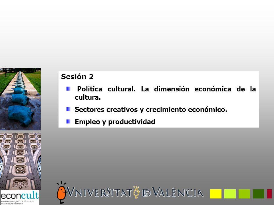 Sesión 2 Política cultural. La dimensión económica de la cultura.
