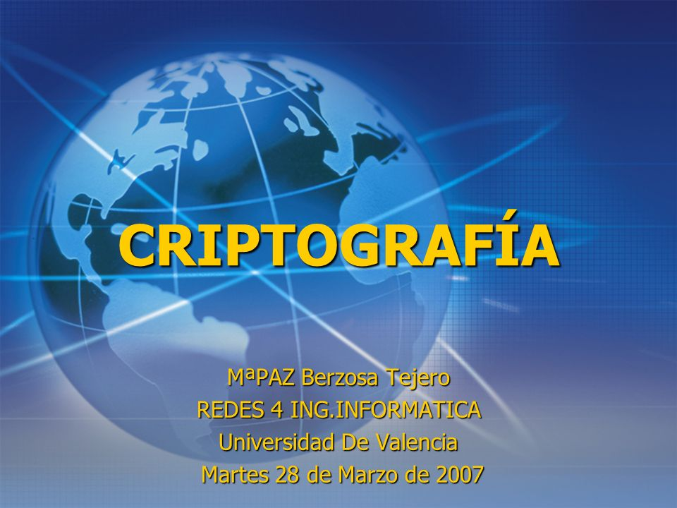 CRIPTOGRAFÍA MªPAZ Berzosa Tejero REDES 4 ING.INFORMATICA Universidad De Valencia Martes 28 de Marzo de 2007 Martes 28 de Marzo de 2007