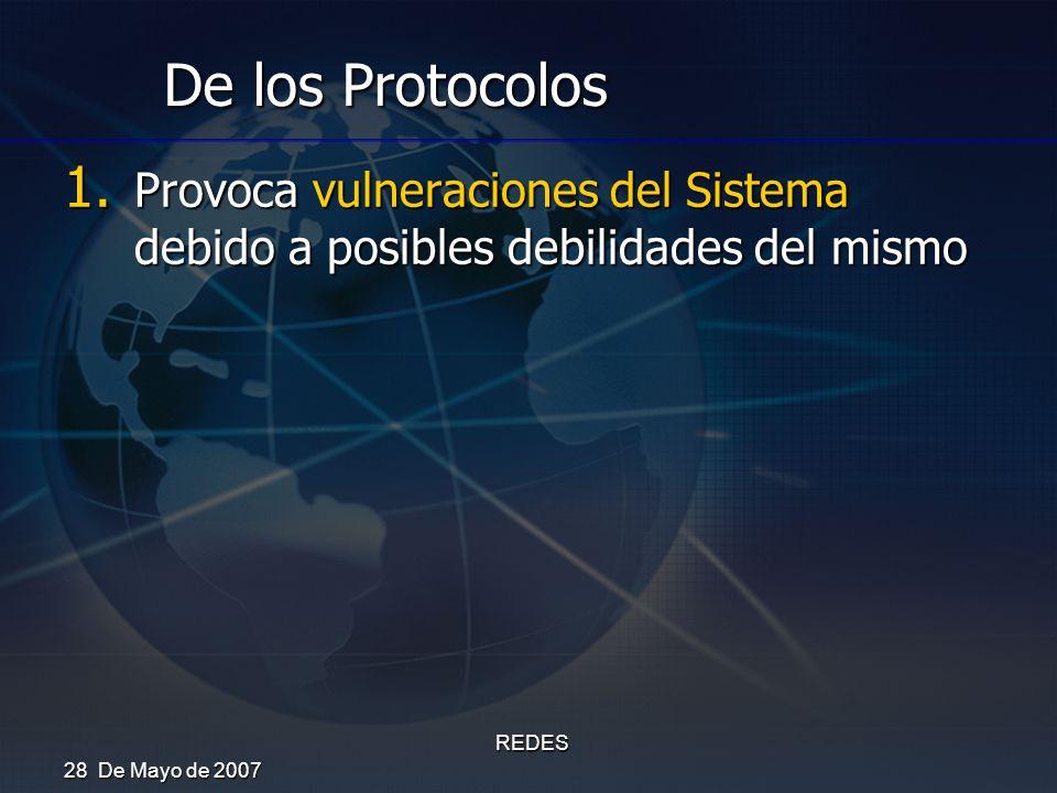 28 De Mayo de 2007 REDES De los Protocolos 1. Provoca vulneraciones del Sistema debido a posibles debilidades del mismo