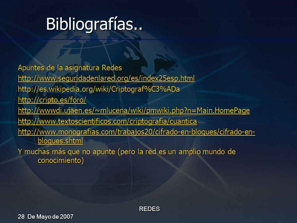 28 De Mayo de 2007 REDES Bibliografías.. Apuntes de la asignatura Redes http://www.seguridadenlared.org/es/index25esp.html http://es.wikipedia.org/wik