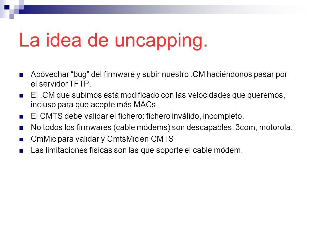 La idea de uncapping. Apovechar bug del firmware y subir nuestro.CM haciéndonos pasar por el servidor TFTP. El.CM que subimos está modificado con las