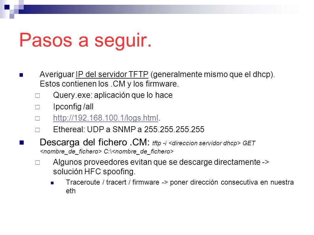 Pasos a seguir. Averiguar IP del servidor TFTP (generalmente mismo que el dhcp). Estos contienen los.CM y los firmware. Query.exe: aplicación que lo h