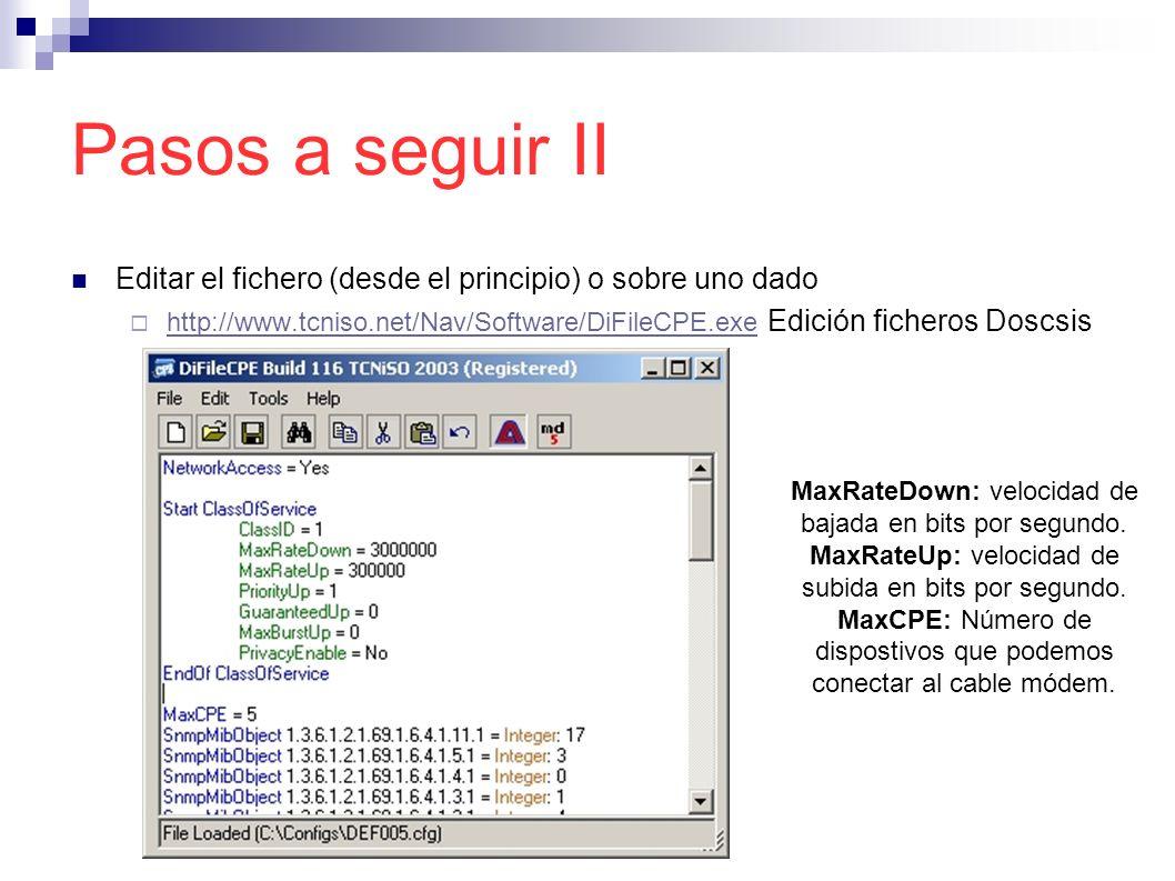 Pasos a seguir II Editar el fichero (desde el principio) o sobre uno dado http://www.tcniso.net/Nav/Software/DiFileCPE.exe Edición ficheros Doscsis ht
