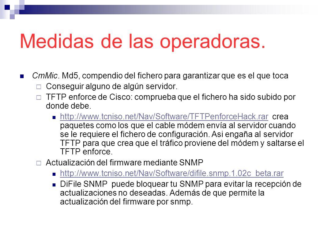 Medidas de las operadoras. CmMic. Md5, compendio del fichero para garantizar que es el que toca Conseguir alguno de algún servidor. TFTP enforce de Ci