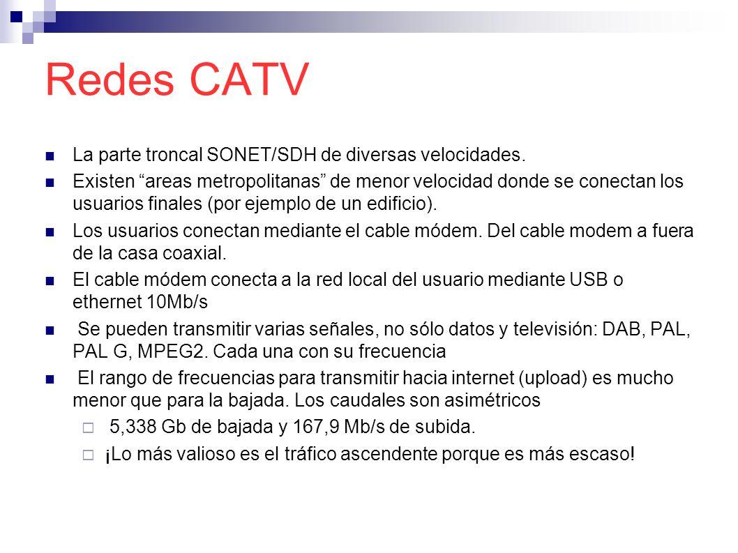 Redes CATV La parte troncal SONET/SDH de diversas velocidades. Existen areas metropolitanas de menor velocidad donde se conectan los usuarios finales