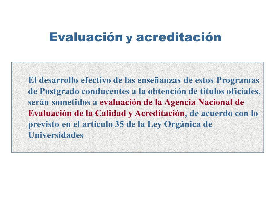 El desarrollo efectivo de las enseñanzas de estos Programas de Postgrado conducentes a la obtención de títulos oficiales, serán sometidos a evaluación de la Agencia Nacional de Evaluación de la Calidad y Acreditación, de acuerdo con lo previsto en el artículo 35 de la Ley Orgánica de Universidades Evaluación y acreditación