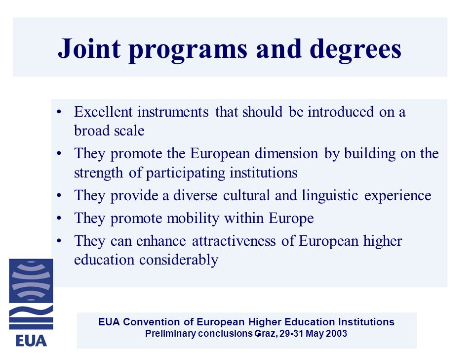 EUA Convention of European Higher Education Institutions Preliminary conclusions Graz, 29-31 May 2003 Joint programs and degrees Excellent instruments