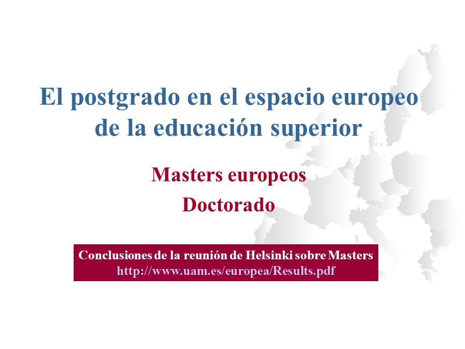 El postgrado en el espacio europeo de la educación superior Masters europeos Doctorado Conclusiones de la reunión de Helsinki sobre Masters http://www.uam.es/europea/Results.pdf
