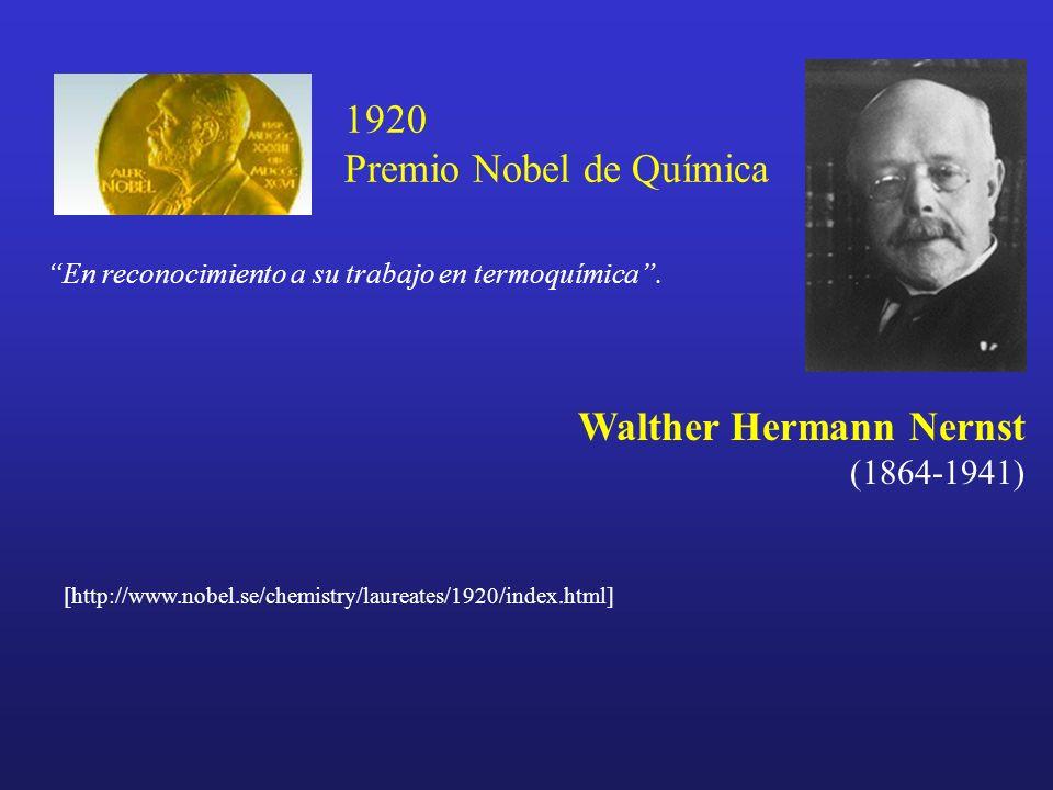 [http://www.nobel.se/chemistry/laureates/1920/index.html] Walther Hermann Nernst (1864-1941) En reconocimiento a su trabajo en termoquímica. 1920 Prem