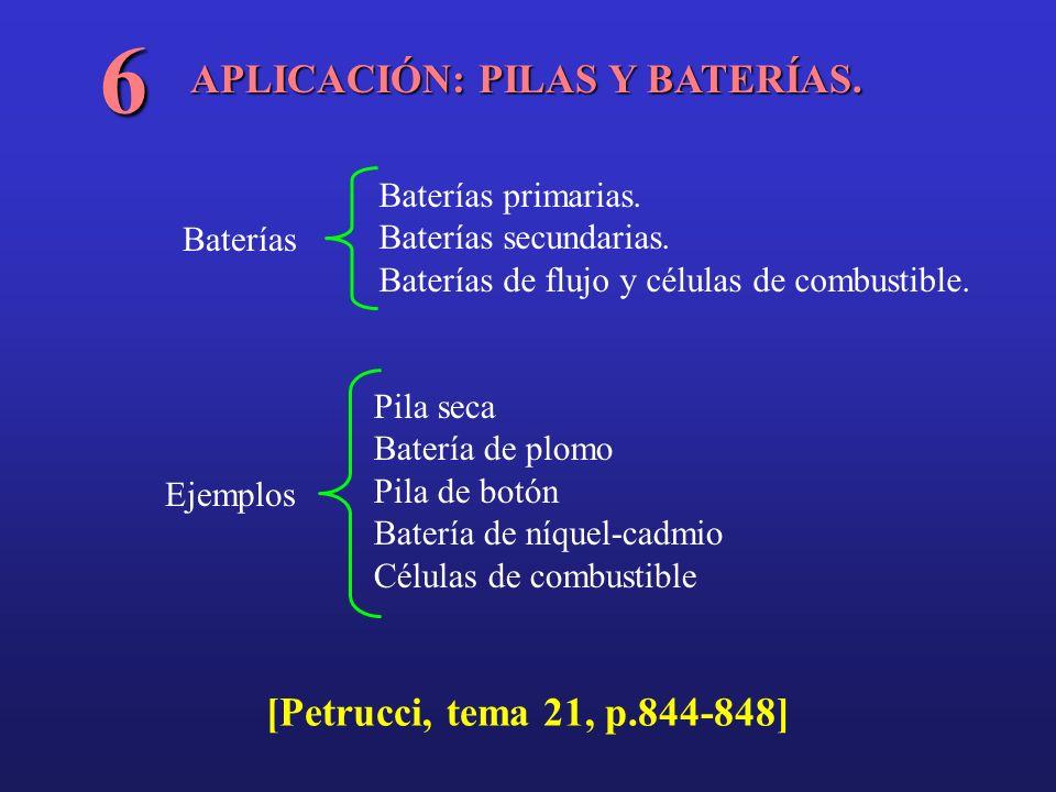 APLICACIÓN: PILAS Y BATERÍAS. 6 Pila seca Batería de plomo Pila de botón Batería de níquel-cadmio Células de combustible Baterías primarias. Baterías