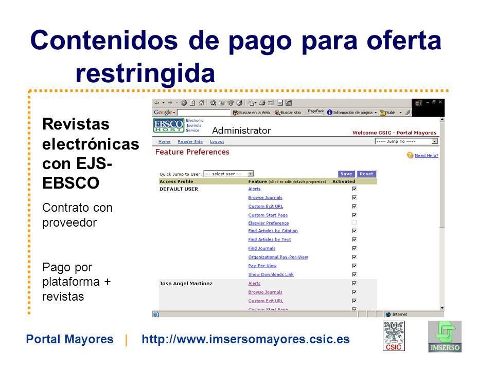 Portal Mayores | http://www.imsersomayores.csic.es Contenidos de pago para oferta restringida Revistas electrónicas con EJS- EBSCO Contrato con proveedor Pago por plataforma + revistas