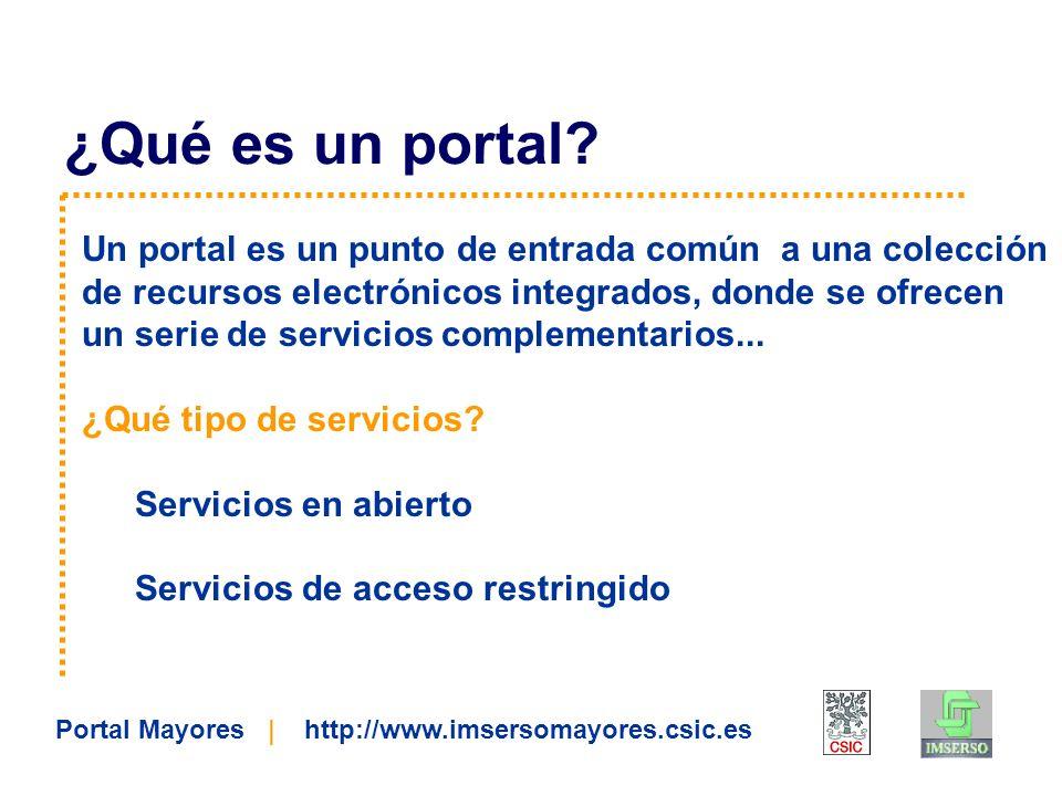 Portal Mayores | http://www.imsersomayores.csic.es Un portal es un punto de entrada común a una colección de recursos electrónicos integrados, donde s