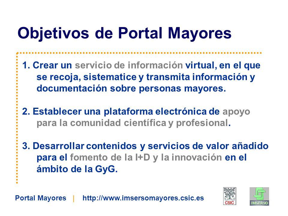 Portal Mayores | http://www.imsersomayores.csic.es 1. Crear un servicio de información virtual, en el que se recoja, sistematice y transmita informaci