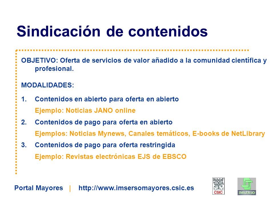 Portal Mayores | http://www.imsersomayores.csic.es OBJETIVO: Oferta de servicios de valor añadido a la comunidad científica y profesional. MODALIDADES