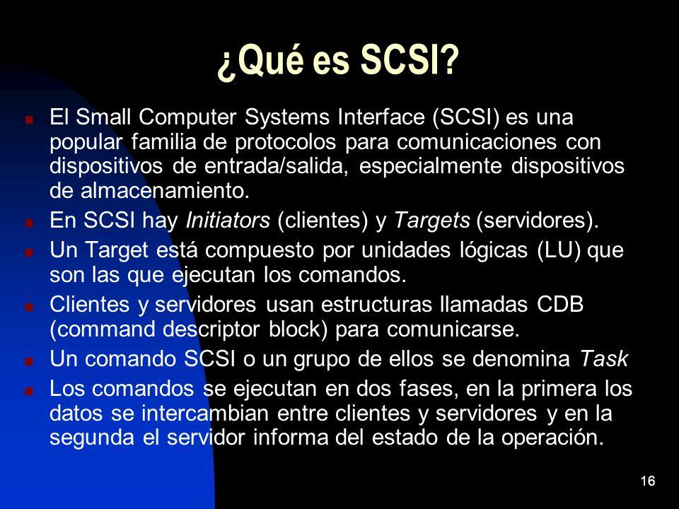 16 ¿Qué es SCSI? El Small Computer Systems Interface (SCSI) es una popular familia de protocolos para comunicaciones con dispositivos de entrada/salid