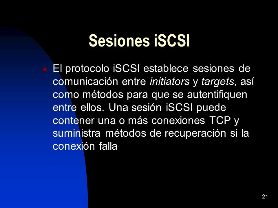 21 Sesiones iSCSI El protocolo iSCSI establece sesiones de comunicación entre initiators y targets, así como métodos para que se autentifiquen entre e